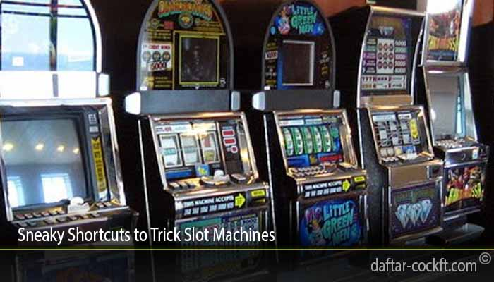 Sneaky Shortcuts to Trick Slot Machines