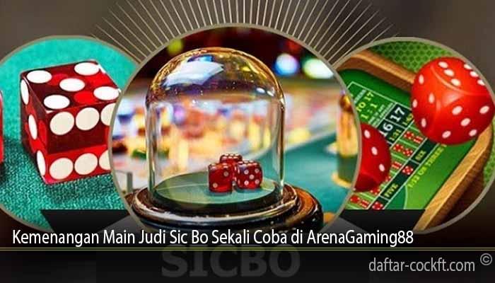 Kemenangan Main Judi Sic Bo Sekali Coba di ArenaGaming88
